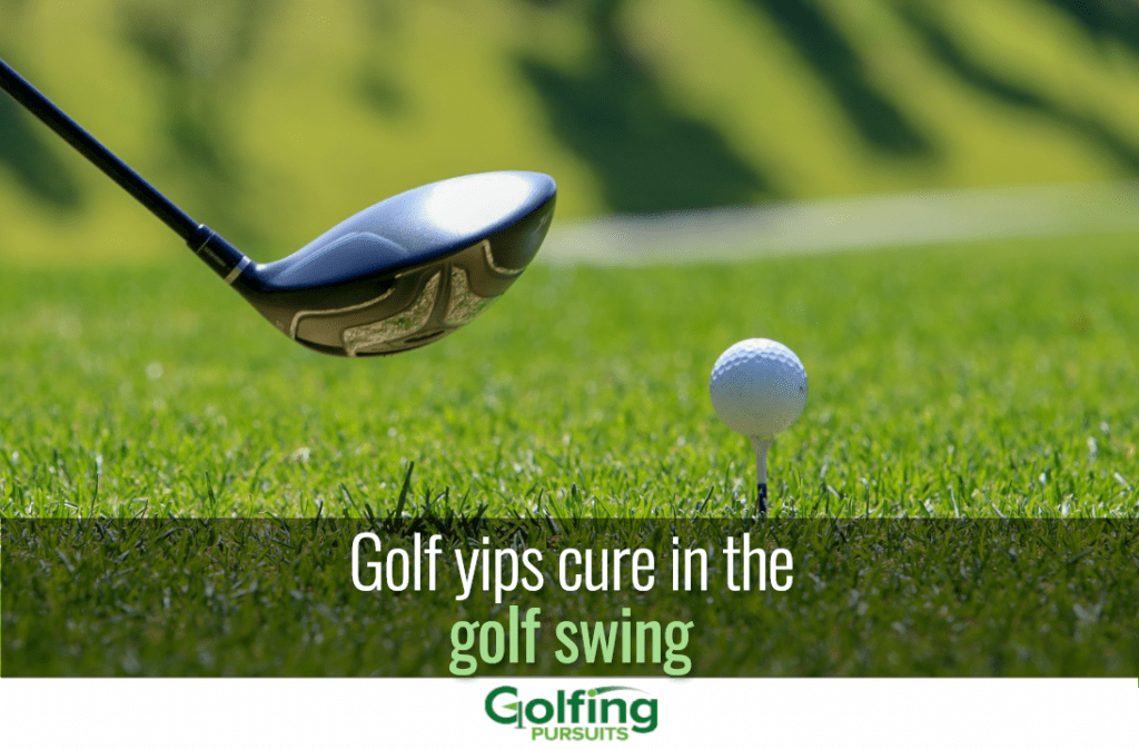 Golf yips cure in the golf swing