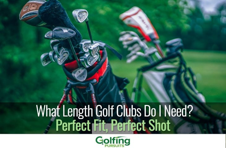 What length golf clubs do I need