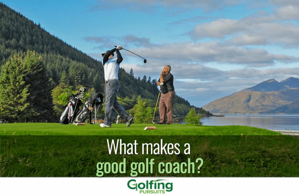 What makes a good golf coach?
